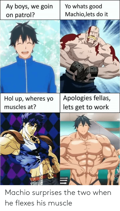 muscle: Machio surprises the two when he flexes his muscle