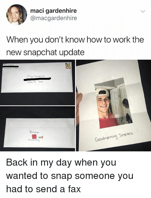 Memes, Snapchat, and Work: maci gardenhire  @macgardenhire  When you don't know how to work the  new snapchat update  Maci Gardenhire  Denas T 752  Goodmorning Streas Back in my day when you wanted to snap someone you had to send a fax