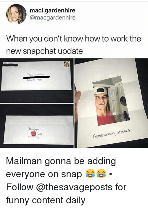 Funny, Snapchat, and Work: maci gardenhire  @macgardenhire  When you don't know how to work the  new snapchat update  Mack Gande  DS T 752  20台  Goodmornina Streas Mailman gonna be adding everyone on snap 😂😂 • Follow @thesavageposts for funny content daily