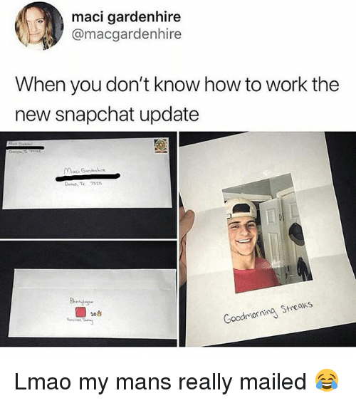 Funny, Lmao, and Snapchat: maci gardenhire  @macgardenhire  When you don't know how to work the  new snapchat update  Mack Gardh  os  Goodriorning Streans Lmao my mans really mailed 😂
