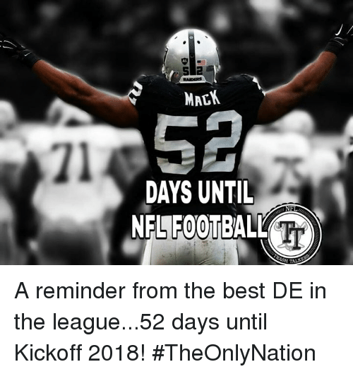 Football, Memes, and Nfl: MACK  71  DAYS UNTIL  NFL FOOTBALL  TTr A reminder from the best DE in the league...52 days until Kickoff 2018!  #TheOnlyNation