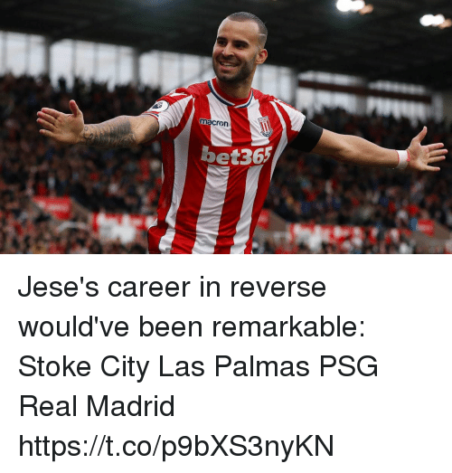 stoke: macron  bet365 Jese's career in reverse would've been remarkable:  Stoke City Las Palmas PSG Real Madrid https://t.co/p9bXS3nyKN