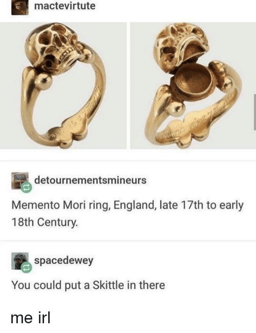 18Th Century: mactevirtute  detournementsmineurs  Memento Mori ring, England, late 17th to early  18th Century.  spacedewey  You could put a Skittle in there me irl