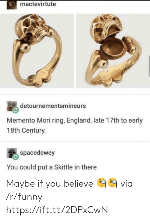 18Th Century: mactevirtute  detournementsmineurs  Memento Mori ring, England, late 17th to early  18th Century.  spacedewey  You could put a Skittle in there Maybe if you believe 🧐🧐 via /r/funny https://ift.tt/2DPxCwN