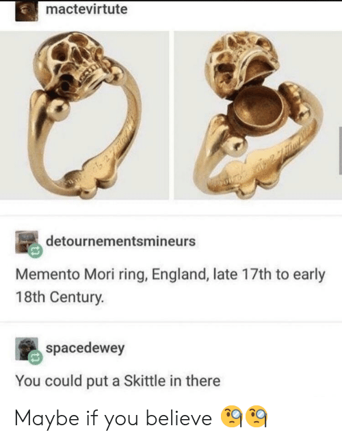 18Th Century: mactevirtute  detournementsmineurs  Memento Mori ring, England, late 17th to early  18th Century.  spacedewey  You could put a Skittle in there Maybe if you believe 🧐🧐