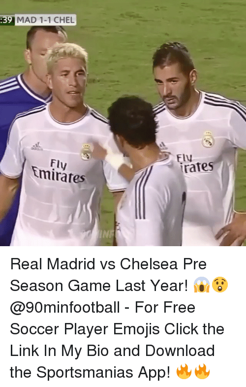 Chelsea, Click, and Memes: MAD 1-1 CHEL  Flv  rafes  Fly  Emirates  IN Real Madrid vs Chelsea Pre Season Game Last Year! 😱😲 @90minfootball - For Free Soccer Player Emojis Click the Link In My Bio and Download the Sportsmanias App! 🔥🔥