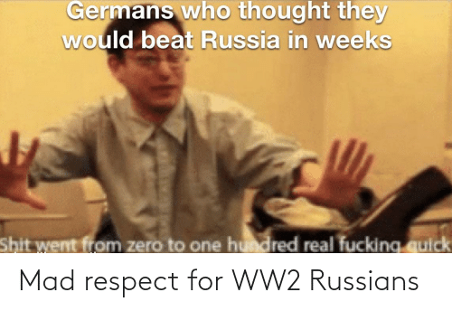 russians: Mad respect for WW2 Russians