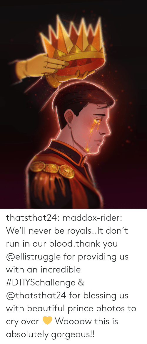 blessing: Madd x thatsthat24:  maddox-rider:  We'll never be royals..It don't run in our blood.thank you @ellistruggle for providing us with an incredible #DTIYSchallenge & @thatsthat24 for blessing us with beautiful prince photos to cry over💛  Woooow this is absolutely gorgeous!!