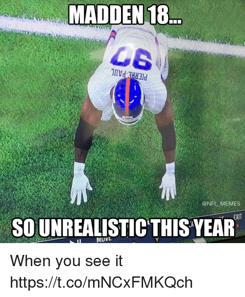 Football, Memes, and Nfl: MADDEN 18  ONFL MEMES  EXIT  SO UNREALISTIC THIS YEAR When you see it https://t.co/mNCxFMKQch