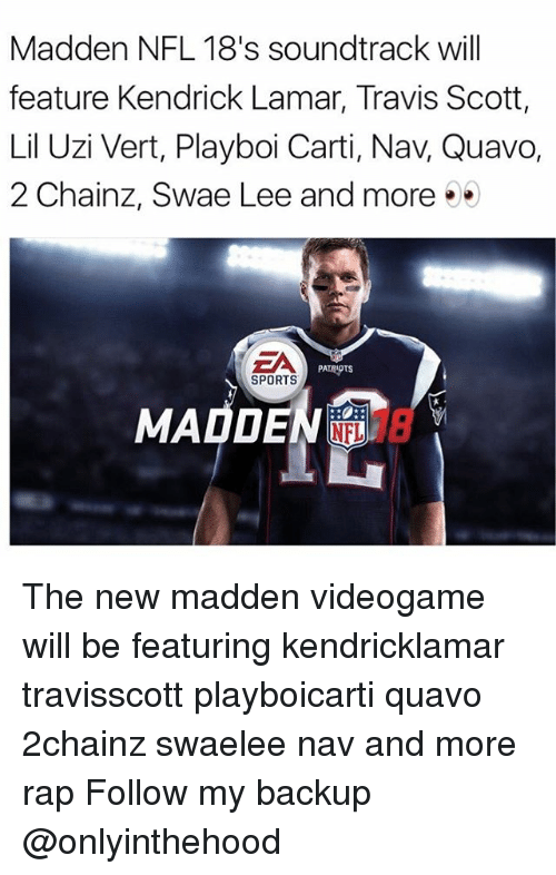 Kendrick Lamar, Madden NFL, and Memes: Madden NFL 18's soundtrack will  feature Kendrick Lamar, Travis Scott,  Lil Uzi Vert, Playboi Carti, Nav, Quavo,  2 Chainz, Swae Lee and more  SPORTS  MADDEN  FL 18 The new madden videogame will be featuring kendricklamar travisscott playboicarti quavo 2chainz swaelee nav and more rap Follow my backup @onlyinthehood