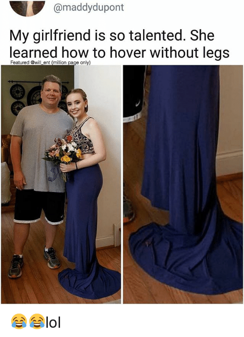 Memes, How To, and Girlfriend: @maddy dupont  My girlfriend is so talented. She  learned how to hover without legs  Featured @will ent On  age only) 😂😂lol