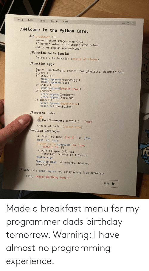 Breakfast: Made a breakfast menu for my programmer dads birthday tomorrow. Warning: I have almost no programming experience.