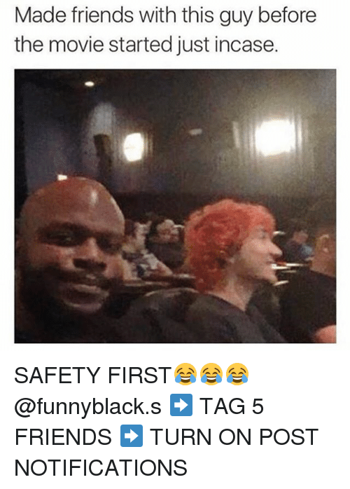 Dank Memes: Made friends with this guy before  the movie started just incase. SAFETY FIRST😂😂😂 @funnyblack.s ➡️ TAG 5 FRIENDS ➡️ TURN ON POST NOTIFICATIONS