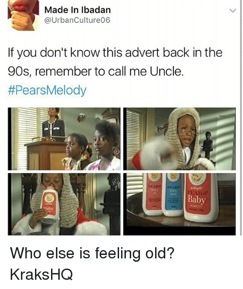 Adverted: Made In lbadan  @UrbanCulture06  If you don't know this advert back in the  90s, remember to call me Uncle.  #PearsMelody  oton  Baby  POWDER Who else is feeling old? KraksHQ