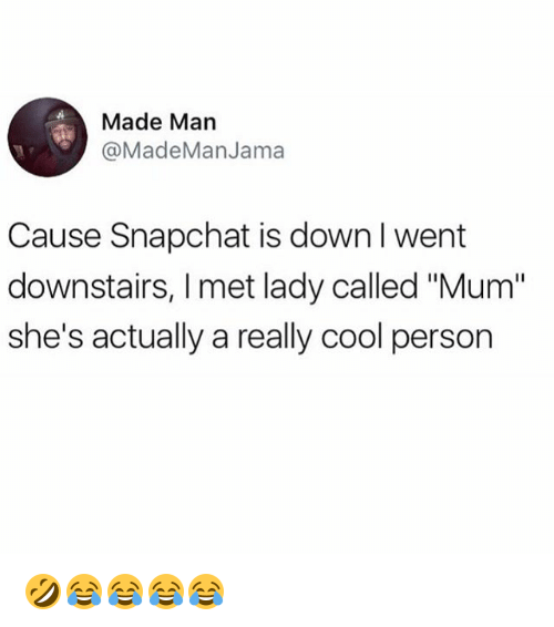 """Snapchat, Cool, and Girl Memes: Made Man  @MadeManJama  Cause Snapchat is down l went  downstairs, I met lady called """"Mum""""  she's actually a really cool person 🤣😂😂😂😂"""