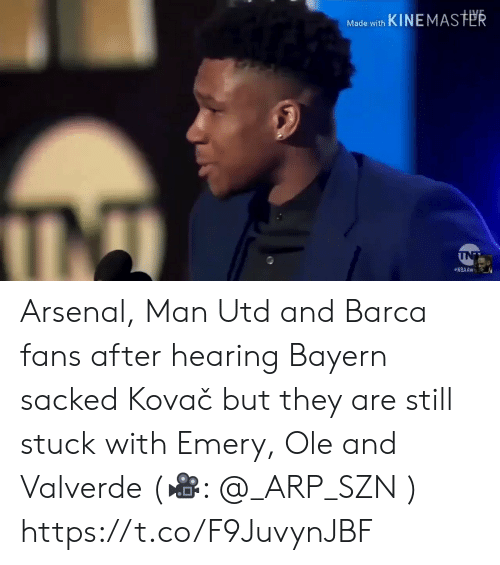 Bayern: Made with KINEMASTER  INT  NBAAW Arsenal, Man Utd and Barca fans after hearing Bayern sacked Kovač but they are still stuck with Emery, Ole and Valverde (🎥:  @_ARP_SZN )  https://t.co/F9JuvynJBF