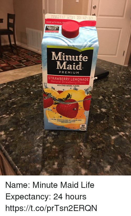 Funny, Juice, and Life: MADE WITH REAL F  Minute  Maid  PREMIUM  STRAWBERRY LEMONADE  Natural Strawberry Flavor  WITH OTHER NATURAL FLAVORS  t A 3% JUICE BLEND oF LEMON AND  STRAWBERRY JUICES  80 Name: Minute Maid  Life Expectancy: 24 hours https://t.co/prTsn2ERQN