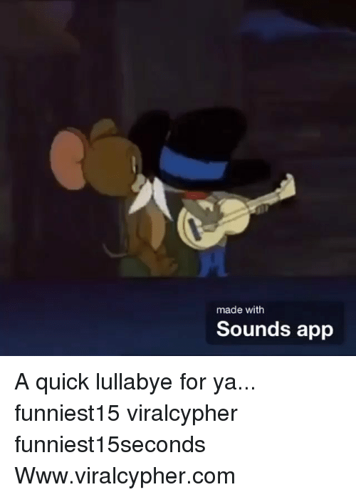 Funny, Com, and App: made with  Sounds app A quick lullabye for ya... funniest15 viralcypher funniest15seconds Www.viralcypher.com