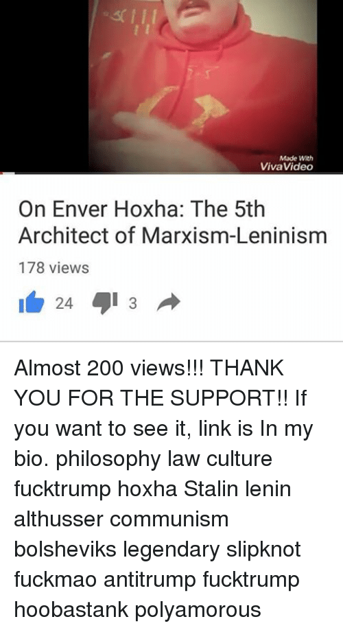 Enver Hoxha: Made With  Viva Video  On Enver Hoxha: The 5th  Architect of Marxism-Leninism  178 views  24  3 Almost 200 views!!! THANK YOU FOR THE SUPPORT!! If you want to see it, link is In my bio. philosophy law culture fucktrump hoxha Stalin lenin althusser communism bolsheviks legendary slipknot fuckmao antitrump fucktrump hoobastank polyamorous