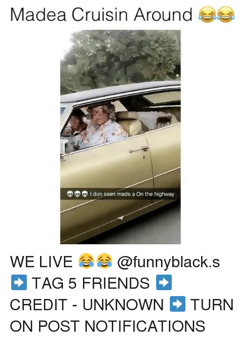 Friends, Live, and Dank Memes: Madea Cruisin Around  I don seen made a On the highway WE LIVE 😂😂 @funnyblack.s ➡️ TAG 5 FRIENDS ➡️ CREDIT - UNKNOWN ➡️ TURN ON POST NOTIFICATIONS