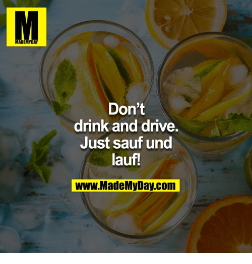 Dont Drink And Drive: MADEMYDAY  Don't  drink and drive.  Just sauf und  lau!  www.MadeMVDay com
