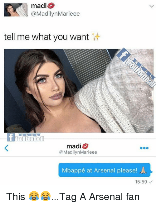 Arsenal, Memes, and Troll: madi  MadilynMarieee  tell me what you want  Troll  madi  @Madilyn Marieee  Mbappé at Arsenal please!  15:59 This 😂😂...Tag A Arsenal fan