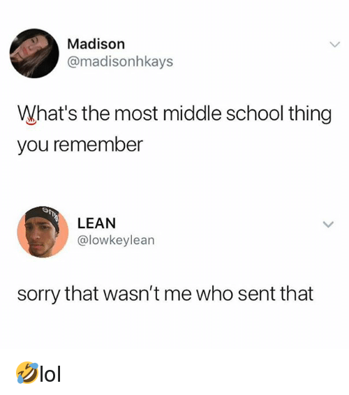 Lean, Memes, and School: Madison  @madisonhkays  What's the most middle school thing  you remember  LEAN  @lowkeylean  sorry that wasn't me who sent that 🤣lol