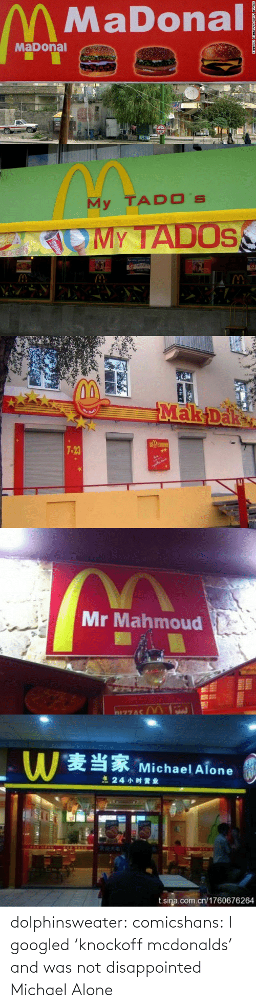 Disappointed: MaDonal  MaDonal   My TADO 's  m.  en   Mr Mahmoud   麦当家Michael Alone  24小时营业  t sina.com.cn/1760676264 dolphinsweater:  comicshans:  I googled 'knockoff mcdonalds' and was not disappointed  Michael Alone
