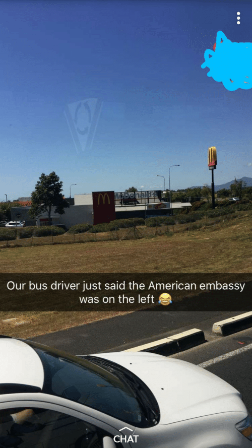 embassy: MADonald  Our bus driver just said the American embassy  was on the left  CHAT