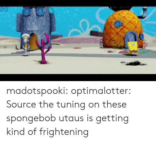 tuning: madotspooki:  optimalotter: Source  the tuning on these spongebob utaus is getting kind of frightening