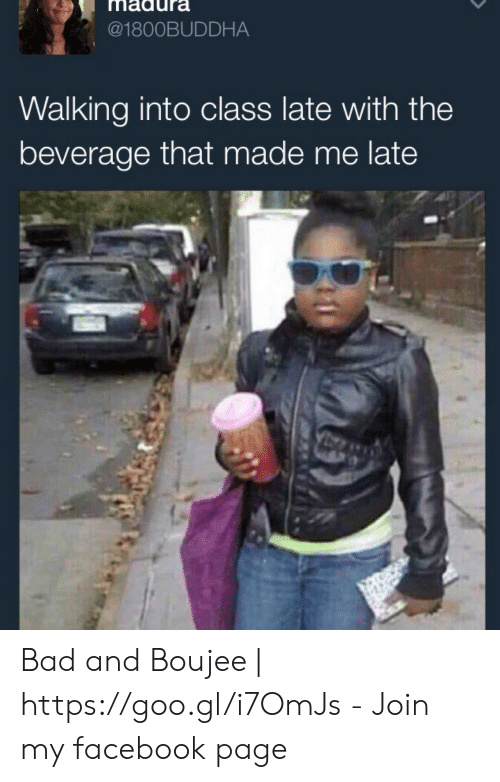 Bad And Boujee: madura  @1800BUDDHA  Walking into class late with the  beverage that made me late Bad and Boujee | https://goo.gl/i7OmJs - Join my facebook page