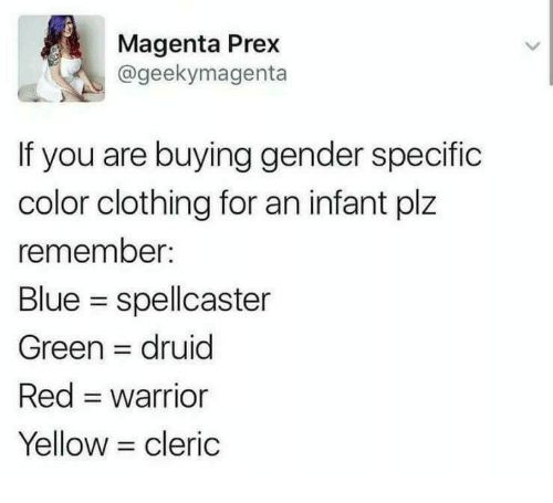 Druid: Magenta Prex  @geekymagenta  If you are buying gender specific  color clothing for an infant plz  remember:  Blue spellcaster  Green druid  Red warrior  Yellow cleric