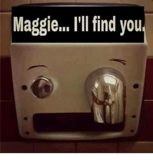 Maggie Ill Find You: Maggie... I'll find you