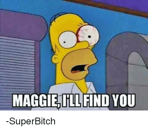 Maggie Ill Find You: MAGGIE ILL FIND YOU -SuperBitch