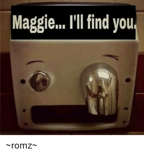 """Maggie Ill Find You: Maggie"""", Ill find you, ~romz~"""