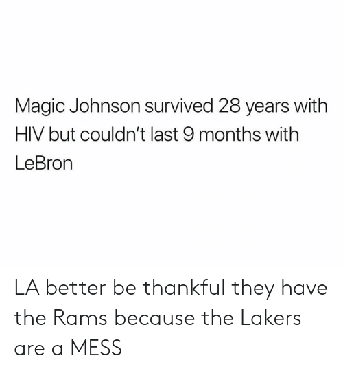 Magic Johnson: Magic Johnson survived 28 years with  HIV but couldn't last 9 months with  LeBron LA better be thankful they have the Rams because the Lakers are a MESS