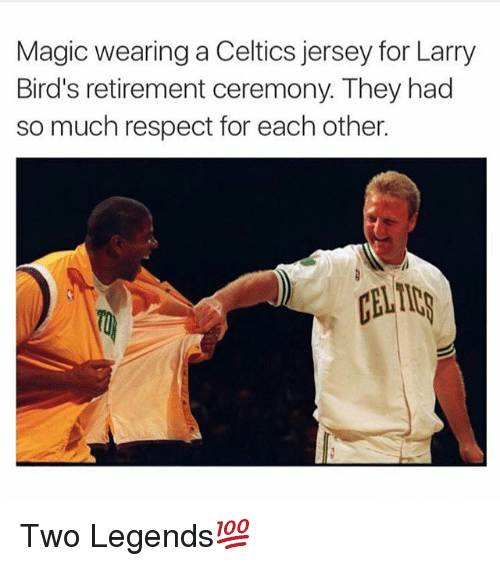 Memes, Respect, and Birds: Magic wearing a Celtics jersey for Larry  Bird's retirement ceremony. They had  so much respect for each other.  ALID Two Legends💯