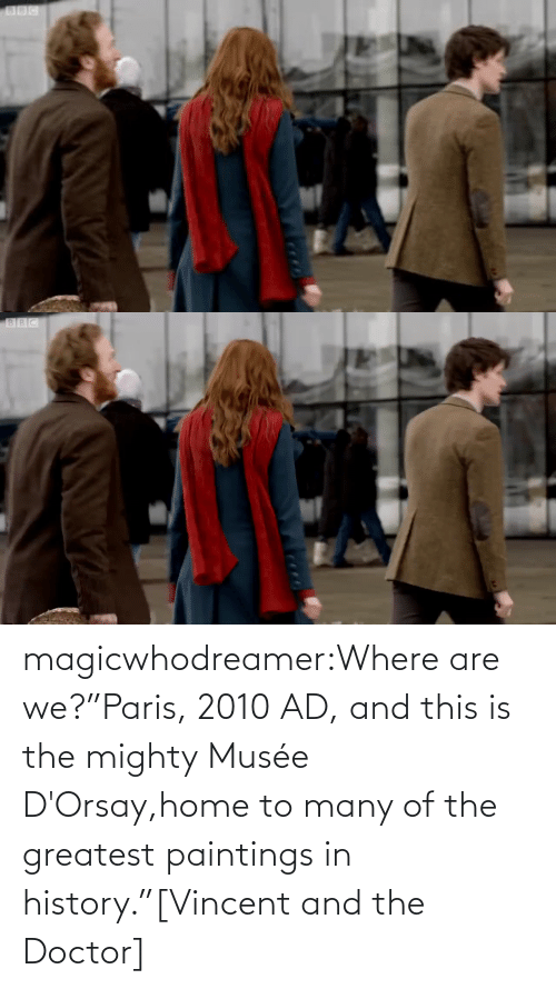 "greatest: magicwhodreamer:Where are we?""Paris, 2010 AD, and this is the mighty Musée D'Orsay,home to many of the greatest paintings in history.""[Vincent and the Doctor]"