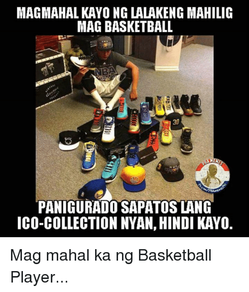 Basketball, Collective, and Filipino (Language): MAGMAHAL KAYONG LALAKENG MAHILIG  MAG BASKETBALL  30  PANIGURADO SAPATOS LANG  ICO-COLLECTION NYAN, HINDI KAYO. Mag mahal ka ng Basketball Player...