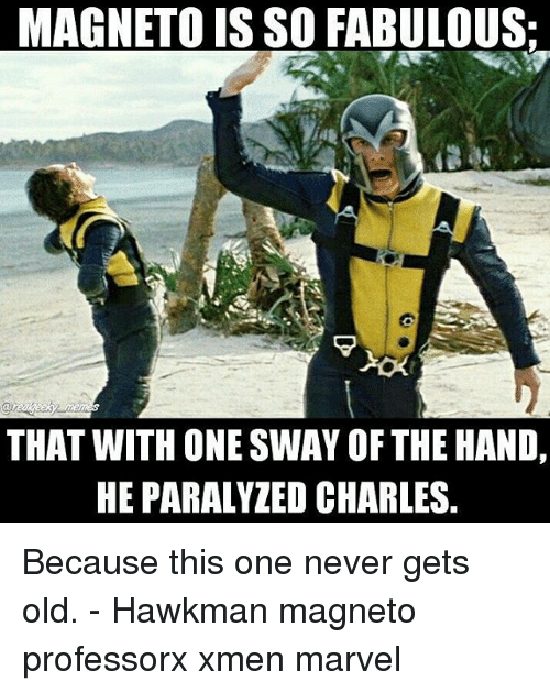 Memes, Marvel, and Old: MAGNETO IS SO FABULOUS:  au  THAT WITH ONE SWAY OF THE HAND,  HE PARALYZED CHARLES Because this one never gets old. - Hawkman magneto professorx xmen marvel