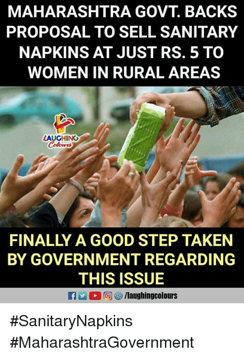 maharashtra: MAHARASHTRA GOVT. BACKS  PROPOSAL TO SELL SANITARY  NAPKINS AT JUST RS. 5 TO  WOMEN IN RURAL AREAS  AUGHING  Colowrs  FINALLY A GOOD STEP TAKEN  BY GOVERNMENT REGARDING  THIS ISSUE  R凹0回 /laughingcolours #SanitaryNapkins #MaharashtraGovernment