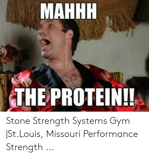 Protein Meme: MAHHH  THE PROTEIN! Stone Strength Systems Gym  St.Louis, Missouri Performance Strength ...