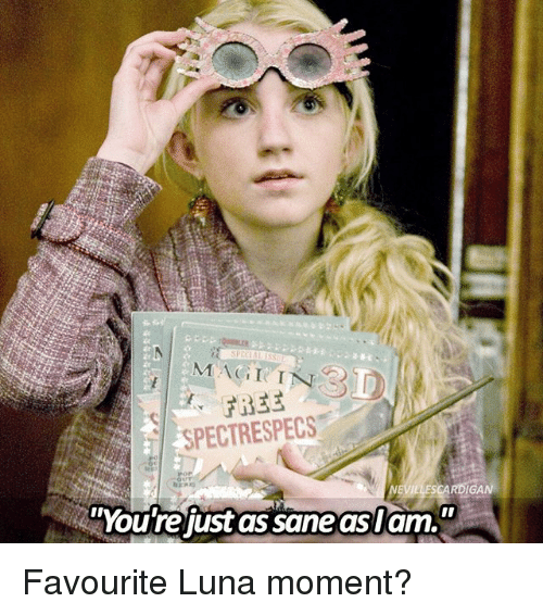 Memes, Free, and 🤖: MAII I  FREE  SPECTRESPECS  IGAN  Youre just as sane aslam. Favourite Luna moment?