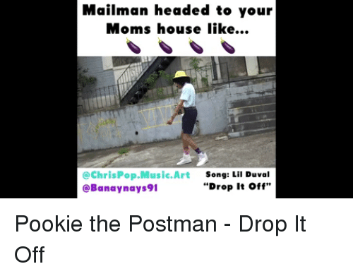 Mailman Headed To Your Moms House Like Song Lil Duval Drop