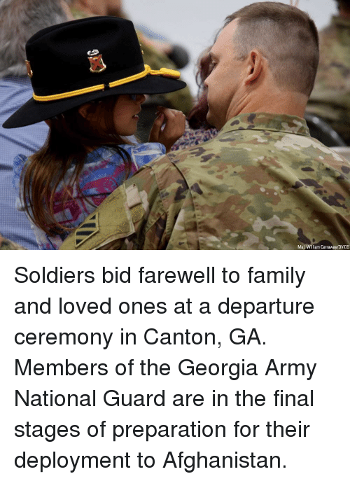 Deployment: Maj. William Carraway/DVIDS Soldiers bid farewell to family and loved ones at a departure ceremony in Canton, GA. Members of the Georgia Army National Guard are in the final stages of preparation for their deployment to Afghanistan.