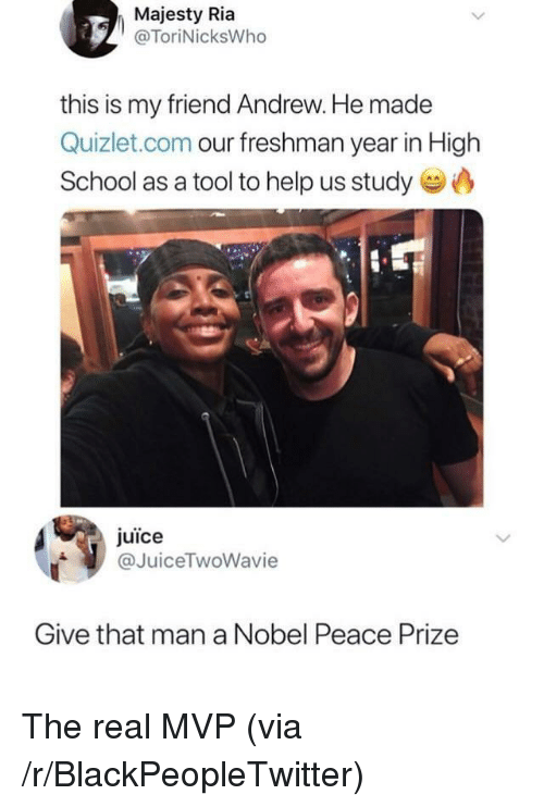 Quizlet: Majesty Ria  @ToriNicksWho  this is my friend Andrew. He made  Quizlet.com our freshman year in High  School as a tool to help us study  juice  @JuiceTwoWavie  Give that man a Nobel Peace Prize The real MVP (via /r/BlackPeopleTwitter)
