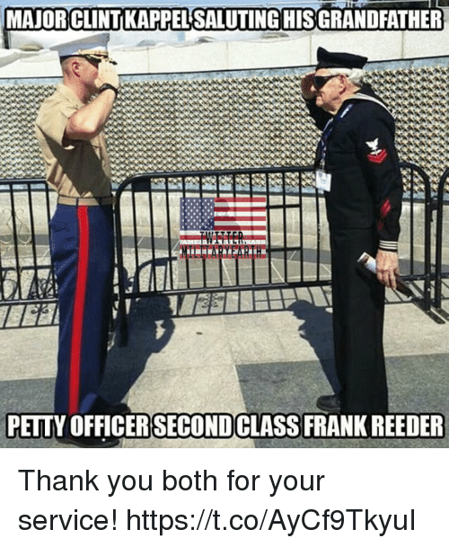 Memes, Thank You, and 🤖: MAJOR CLINT KAPPEL SALUTING HISGRANDFATHER  PELTY OFFICER SECONDCLASS FRANK REEDER Thank you both for your service! https://t.co/AyCf9TkyuI
