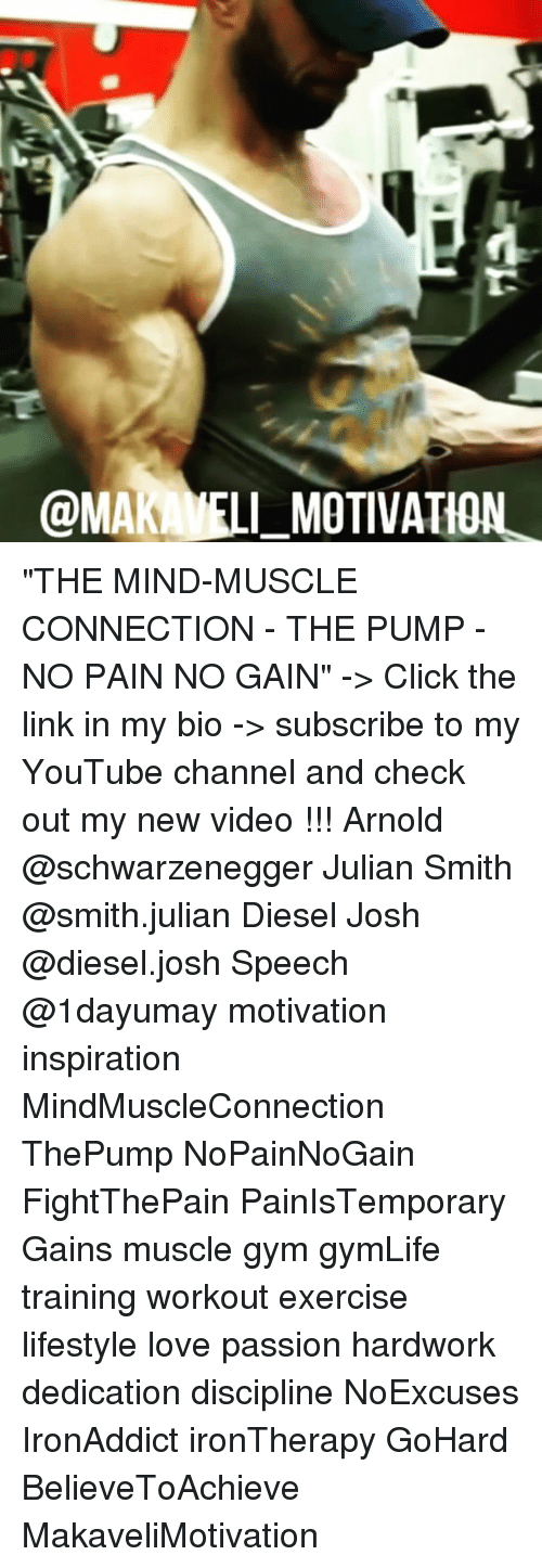 """Memes, 🤖, and The Link: @MAK MOTIVATION """"THE MIND-MUSCLE CONNECTION - THE PUMP - NO PAIN NO GAIN"""" -> Click the link in my bio -> subscribe to my YouTube channel and check out my new video !!! Arnold @schwarzenegger Julian Smith @smith.julian Diesel Josh @diesel.josh Speech @1dayumay motivation inspiration MindMuscleConnection ThePump NoPainNoGain FightThePain PainIsTemporary Gains muscle gym gymLife training workout exercise lifestyle love passion hardwork dedication discipline NoExcuses IronAddict ironTherapy GoHard BelieveToAchieve MakaveliMotivation"""