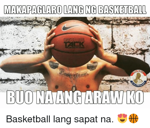 Basketball, Filipino (Language), and Pba: MAKAPAGLARO LANG NG BASKETBALL  BUO  KO Basketball lang sapat na. 😍🏀