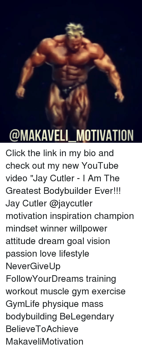 """Click, Gym, and Jay: @MAKAVELI MOTIVATION Click the link in my bio and check out my new YouTube video """"Jay Cutler - I Am The Greatest Bodybuilder Ever!!! Jay Cutler @jaycutler motivation inspiration champion mindset winner willpower attitude dream goal vision passion love lifestyle NeverGiveUp FollowYourDreams training workout muscle gym exercise GymLife physique mass bodybuilding BeLegendary BelieveToAchieve MakaveliMotivation"""